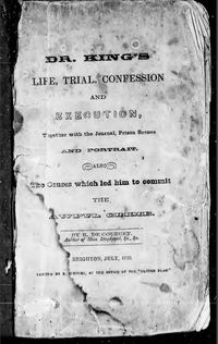 Titre original :  Dr. King's life, trial, confession and execution: together with the journal, prison scenes and portrait, also the causes which led him to commit the awful crime by R De Courcey. From: Archive.org (https://archive.org/details/cihm_60182). Filmed from a copy of the original publication held by the McLennan Library, McGill University, Montreal.