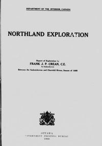 Titre original :  Northland exploration: report of exploration by Frank J.P. Crean ... in Saskatchewan between the Saskatchewan and Churchill rivers, season of 1908 by Crean, Frank J. P. (Frank Joseph Patrick). Canada. Dept. of the Interior. Publication date 1909. Publisher Ottawa : Govt. Print. Bureau. From: https://archive.org/details/cihm_82280/page/n5.