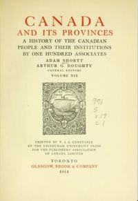 Titre original :  Canada and its provinces: a history of the Canadian people and their institutions by Adam Shortt and Arthur G. Doughty (eds.). Glasgow, Brook & Co., Toronto: 1914. From: https://archive.org/details/canadaitsprovinc19shor/page/n13/mode/2up