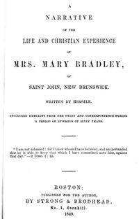 Titre original :  A narrative of the life and Christian experience of Mrs. Mary Bradley of Saint John, New Brunswick by Mary Bradley. Boston: Published for the author by Strong & Brodhead, 1849.  Source: https://archive.org/details/cihm_43009/page/n7/mode/2up.