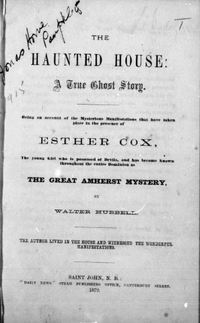 "Original title:  Title page of ""The haunted house, a true ghost story: being an account of the mysterious manifestations that have taken place in the presence of Esther Cox, the young girl who is possessed of devils, and has become known throughout the entire Dominion as the great Amherst mystery"" by Walter Hubbell. Source: https://archive.org/details/cihm_07031/page/n5/mode/2up"