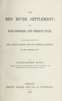 Original title:  The Red River Settlement : its rise, progress, and present state, with some account of the native races and its general history to the present day by Alexander Ross. London : Smith, Edler, 1856. Source: https://archive.org/details/redriversettleme00ross_0/page/n7/mode/2up