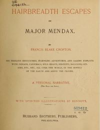 Original title:  Hairbreadth escapes of Major Mendax ...  by Francis Blake Crofton.  Philadelphia : Hubbard Brothers, 1889. Source: https://archive.org/details/hairbreadthescap00crof/page/n9/mode/2up.