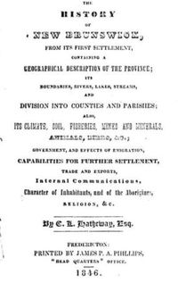 Original title:  The history of New Brunswick, from its first settlement [etc.]  by C.L. Hatheway, 1846. Source: https://archive.org/details/cihm_48222/page/n3/mode/2up
