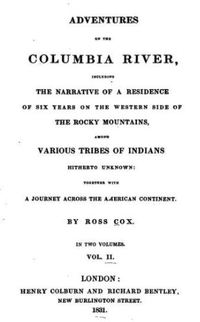 Titre original :  Title page of: Adventures on The Columbia River; or, scenes and adventures during a residence of six years on the western side of the Rocky Mountains... Volume II by Ross Cox.  London: H. Colburn and R. Bentley, 1831. Source: https://archive.org/details/adventuresoncol00coxgoog/page/n6/mode/2up