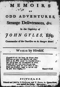 Titre original :    Description Memoirs of odd adventures, strange deliverances, &c. in the captivity of John Gyles, Esq; commander of the garrison on St. George's River. Written by himself. By John Gyles Boston, in N.E. : Printed and sold by S. Kneeland and T. Green, in Queen-Street, over against the prison, 1736. Date 1736(1736) Source Gyles. Memoirs of odd adventures, strange deliverances, &c. Boston, in N.E. : Printed and sold by S. Kneeland and T. Green, in Queen-Street, over against the prison, 1736. Author John Gyles